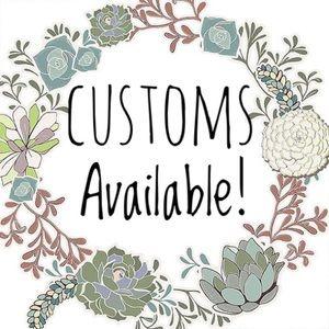 CUSTOM pieces available!